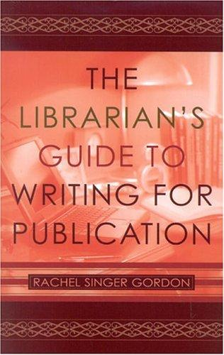 The librarian's guide to writing for publication by Rachel Singer Gordon