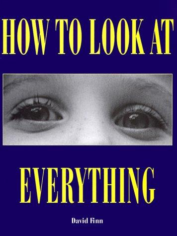 How to Look At Everything (How to Look at) by David Finn
