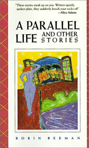A parallel life and other stories by Robin Beeman