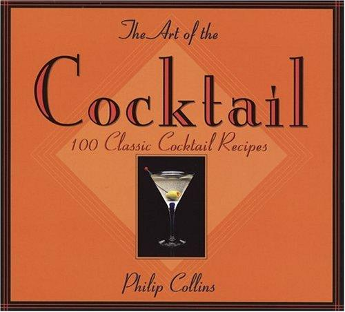 The art of the cocktail by Collins, Philip
