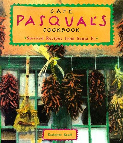 Image 0 of Cafe Pasqual's Cookbook: Spirited Recipes from Santa Fe