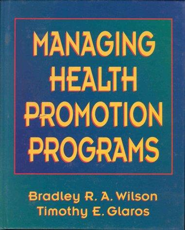 Managing health promotion programs by Bradley R. A. Wilson
