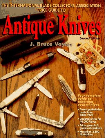 The International Blade Collectors Association price guide to antique knives by J. Bruce Voyles
