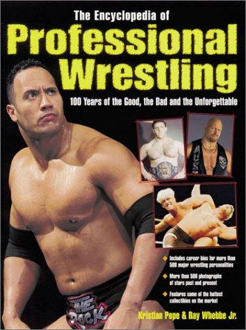 The Encyclopedia of Professional Wrestling by Kristian Pope, Ray, Jr Whebbe, Ray Whebbe