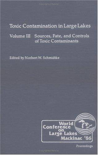 Toxic Contamination in Large Lakes, Volume III (Toxic contamination in large lakes) by Schmidtke