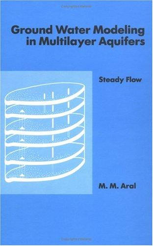 Ground water modeling in multilayer aquifers by M. M. Aral