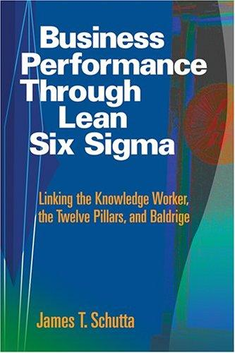 Business Performance Through Lean Six SIGMA by James T. Schutta