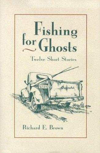 Fishing for ghosts by Brown, Richard E.