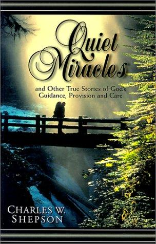 Quiet miracles by Charles W. Shepson