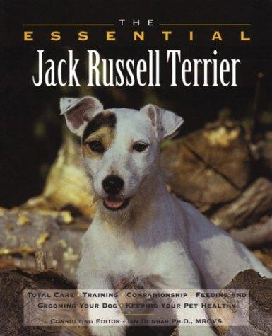 The essential Jack Russell terrier by consulting editor, Ian Dunbar ; featuring photographs by Renée Stockdale.