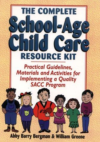 The complete school-age child care resource kit by Abby Barry Bergman