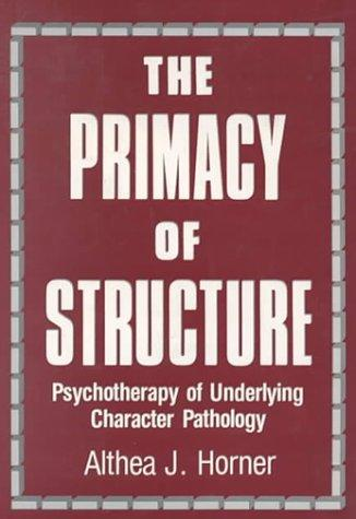 The Primacy of Structure by Althea J. Horner
