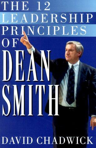 The 12 Leadership Principles of Dean Smith by David Chadwick
