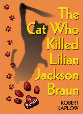 The Cat Who Killed Lilian Jackson Braun by Robert Kaplow