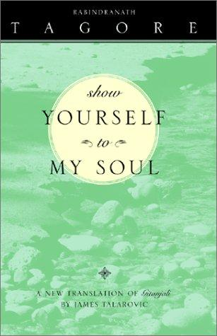 Show yourself to my soul by Rabindranath Tagore