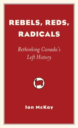 Rebels, Reds, Radicals by Ian McKay