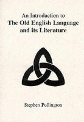 An Introduction to the Old English Language and Its Literature