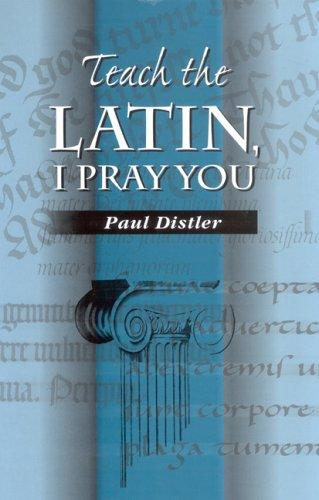 Teach the Latin, I pray you by Paul F. Distler