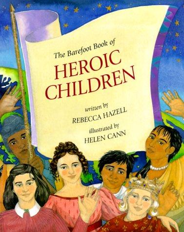 The Barefoot Book of Heroic Children by Rebecca Hazell