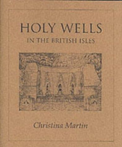Holy Wells of the British Isles by Christina Martin