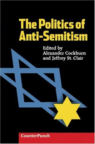 The politics of anti-Semitism by edited by Alexander Cockburn and Jeffrey St. Clair.