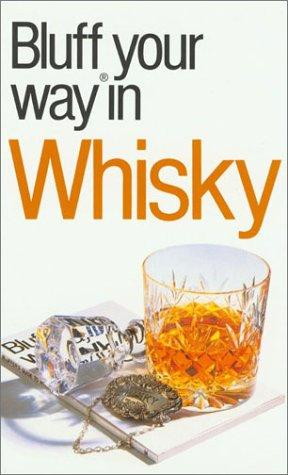 The Bluffer's Guide to Whisky by David Milsted