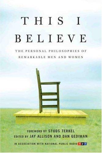 This I Believe: The Personal Philosophies of Remarkable Men and Women (This I Be