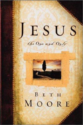 Jesus the One and Only by Beth Moore