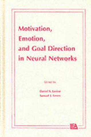 Motivation, emotion, and goal direction in neural networks by edited by Daniel S. Levine, Samuel J. Leven.