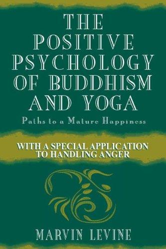 The positive psychology of Buddhism and yoga by Marvin Levine
