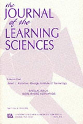 The Journal of the Learning Sciences (Special Issue : Goal-Based Scenarios, Vol 3, No 4 1993/1994) by Janet L. Kolodner