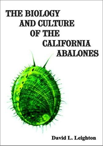The biology and culture of the California abalones by David L. Leighton