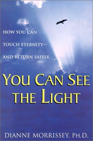 Image 0 of You Can See The Light: How You Can Touch Eternity--And Return Safely