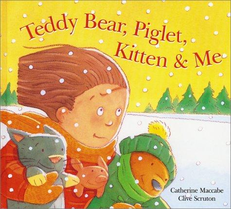 Teddy Bear, Piglet, Kitten & me by Catherine Maccabe