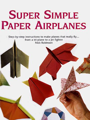 Super simple paper airplanes by Robinson, Nick