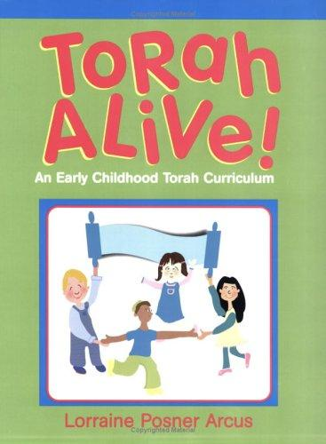 Torah Alive! An Early Childhood Torah Curriculum by Lorraine Posner Arcus