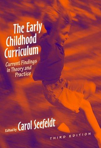 The Early Childhood Curriculum by Carol Seefeldt