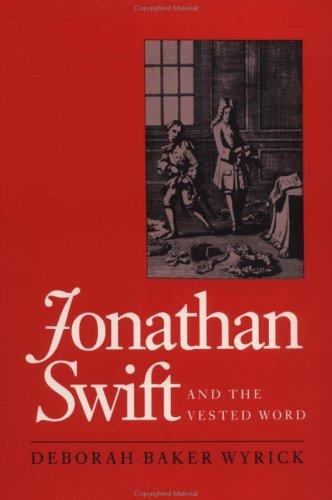 Jonathan Swift and the vested word by Deborah Baker Wyrick