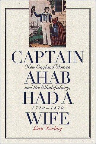 Captain Ahab Had a Wife by Lisa Norling