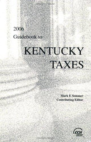 Guidebook to Kentucky Taxes (2006) by CCH Tax Law Editors; Mark F. Sommer