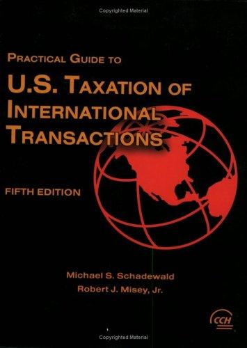 Practical Guide to U.S. Taxation of International Transactions by Michael Schadewald