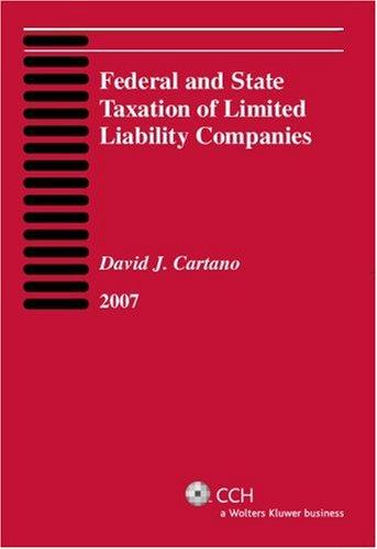 Federal and State Taxation of Limited Liability Companies (2007) by David J. Cartano