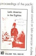Latin America in the eighties by Pacific Coast Council on Latin American Studies. Meeting