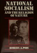 National socialism and the religion of nature by Robert A. Pois