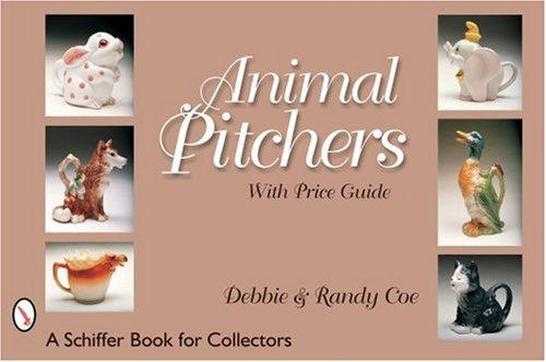 Animal Pitchers (Schiffer Book for Collectors) by Debbie Coe, Randy Coe