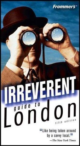 Frommer's Irreverent Guide to London (Irreverent Guides) by Donald Olson