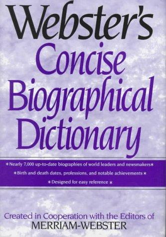 Webster's concise biographical dictionary by created in cooperation with the editors of Merriam-Webster Inc.