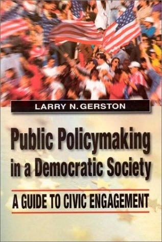 Public Policymaking in a Democratic Society by Larry N. Gerston