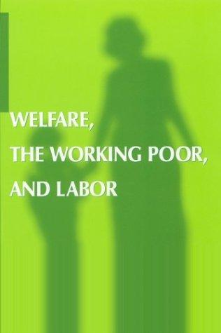 Welfare, the Working Poor, and Labor by Louise B. Simmons
