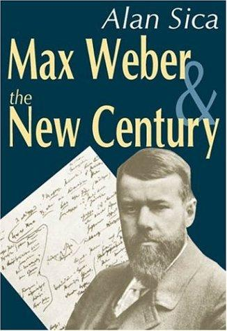 Max Weber and the New Century by Alan Sica